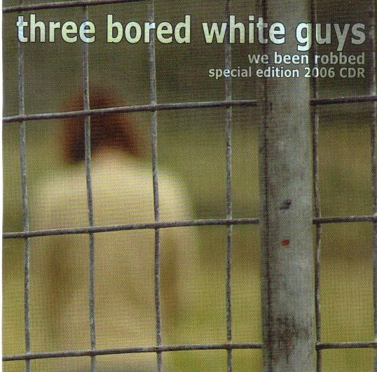 We Been Robbed (EP) – Three Bored White Guys