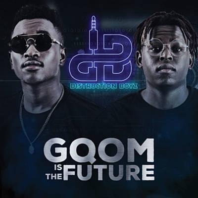 Gqom Is The Future - Distruction Boyz